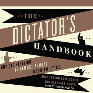 the-dictator-s-handbook-why-bad-behavior-is-almost_1-4360